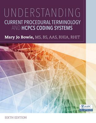 Understanding Current Procedural Terminology and HCPCS Coding Systems - Bowie, Mary Jo