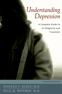 Understanding Depression: A Complete Guide to Its Diagnosis and Treatment - Klein, Donald F, M.D., and Wender, Paul H, M.D.