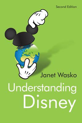 Understanding Disney: The Manufacture of Fantasy - Wasko, Janet