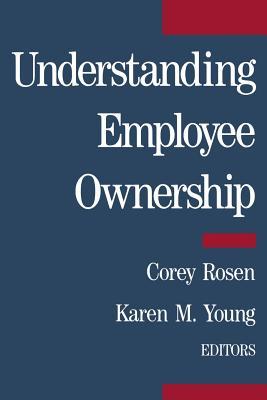 Understanding Employee Ownership - Rosen, Corey (Editor), and Young, Karen M (Editor)