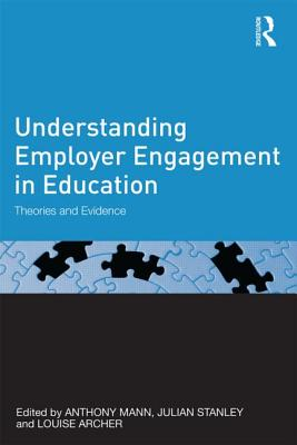 Understanding Employer Engagement in Education: Theories and evidence - Archer, Louise (Editor), and Mann, Anthony (Editor), and Stanley, Julian C. (Editor)