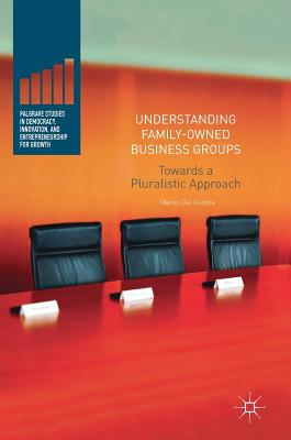 Understanding Family-Owned Business Groups: Towards a Pluralistic Approach - Del Giudice, Manlio