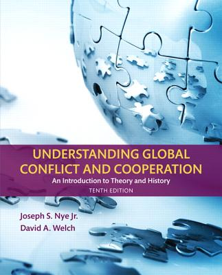 Understanding Global Conflict and Cooperation: An Introduction to Theory and History - Nye, Joseph S., Jr., and Welch, David A.