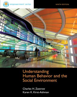Understanding Human Behavior and the Social Environment - Zastrow, Charles, and Kirst-Ashman, Karen K