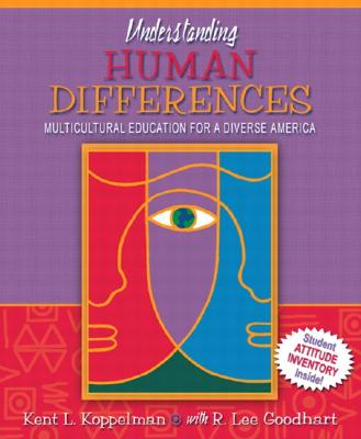 Understanding Human Differences: Multicultural Education for a Diverse America, Mylabschool Edition - Koppelman, Kent, and Goodhart, Lee