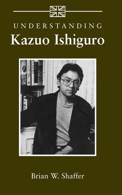 Understanding Kazuo Ishiguro - Shaffer, Brian W