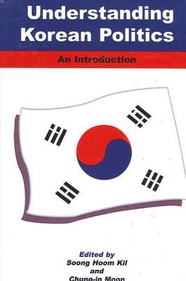 Understanding Korean Politics: An Introduction - Kil, Soong Hoom (Editor), and Moon, Chung-In (Editor)