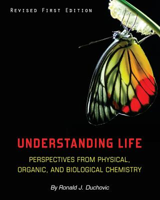 Understanding Life: Perspectives from Physical, Organic, and Biological Chemistry - Duchovic, Ronald J