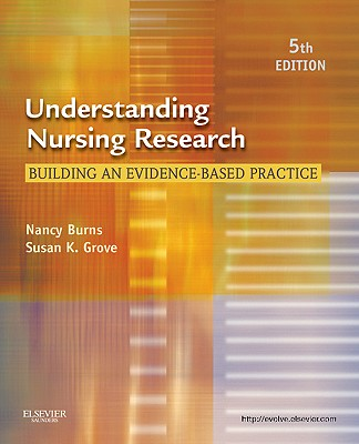 Understanding Nursing Research: Building an Evidence-Based Practice - Burns, Nancy, PhD, RN, Faan, and Grove, Susan K, PhD, RN