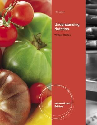 Understanding Nutrition - Whitney, Eleanor N., and Rolfes, Sharon Rady