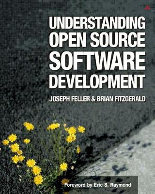 Understanding Open Source Software Development - Feller, Joseph, and Fitzgerald, Brian, and Raymond, Eric S (Foreword by)