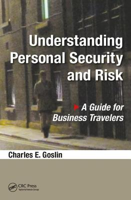 Understanding Personal Security and Risk: A Guide for Business Travelers - Goslin, Charles E.