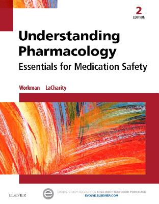 Understanding Pharmacology: Essentials for Medication Safety - Workman, M Linda, PhD, RN, and Lacharity, Linda A