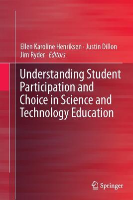 Understanding Student Participation and Choice in Science and Technology Education - Henriksen, Ellen Karoline (Editor)