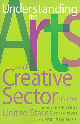 Understanding the Arts and Creative Sector in the United States - Cherbo, Joni Maya (Editor)