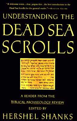 Understanding the Dead Sea Scrolls: A Reader from the Biblical Archaeology Review - Shanks, Hershel (Editor)