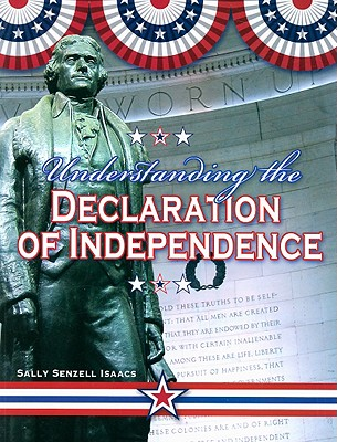 Understanding the Declaration of Independence - Isaacs, Sally Senzell