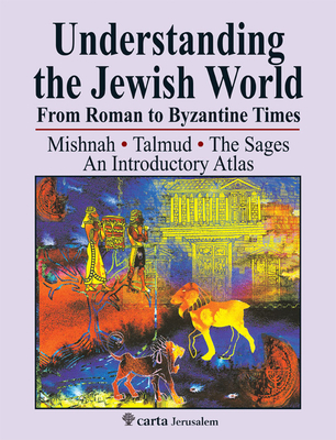 Understanding the Jewish World from Roman to Byzantine Times: Mishnah-Talmud-The Sages--An Introductory Atlas - Avi-Yonah, Michael, and Safrai, Shmuel