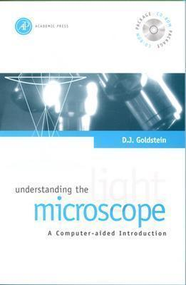 Understanding the Light Microscope: A Computer-Aided Introduction - Goldstein, David J, and Goldstein, D J, and Goldstein, Daniel J, MD