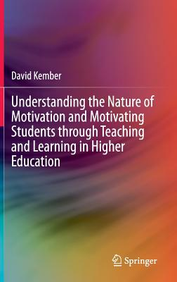 Understanding the Nature of Motivation and Motivating Students Through Teaching and Learning in Higher Education - Kember, David