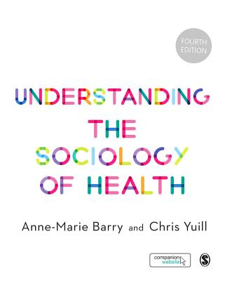 Understanding the Sociology of Health: An Introduction - Barry, Anne-Marie, and Yuill, Chris