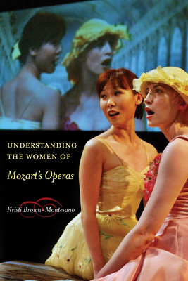 Understanding the Women of Mozart's Operas - Brown-Montesano, Kristi