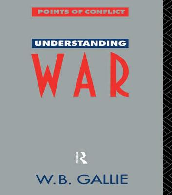 Understanding War: An Essay on the Nuclear Age - *Decd*, W B Gallie, and Gallie, W B