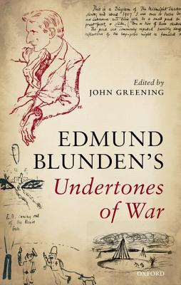 Undertones of War - Blunden, Edmund, and Greening, John (Editor)