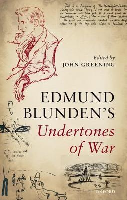 Undertones of War - Blunden, Edmund, and Greening, John (Editor)