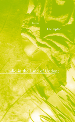 Undid in the Land of Undone - Upton, Lee