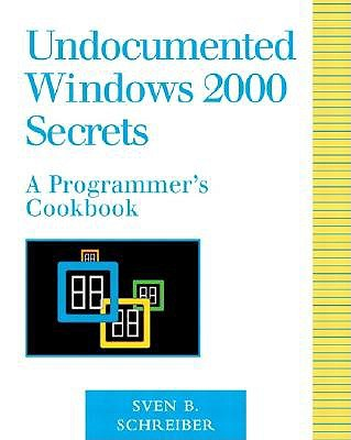 Undocumented Windows 2000 Secrets: A Programmer's Cookbook (with CD-ROM) - Schreiber, Sven B
