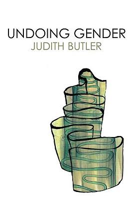 Undoing Gender - Butler, Judith, Professor