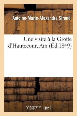 Une Visite a la Grotte D'Hautecour Ain - Sirand, Antoine-Marie-Alexandre