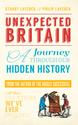 Unexpected Britain: A Journey Through Our Hidden History - Laycock, Stuart, and Laycock, Philip