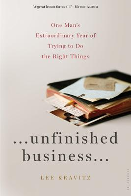 Unfinished Business: One Man's Extraordinary Year of Trying to Do the Right Things - Kravitz, Lee, and Sheehy, Gail (Introduction by)