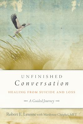 Unfinished Conversation: Healing from Suicide and Loss - Lesoine, Robert, and Chophel, Marilynne