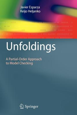 Unfoldings: A Partial-Order Approach to Model Checking - Esparza, Javier, and Heljanko, Keijo