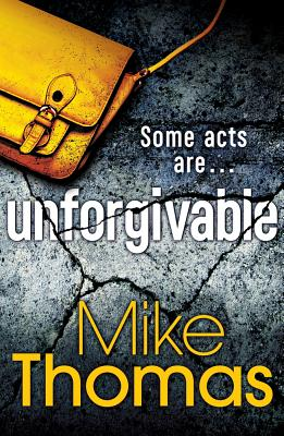 Unforgivable: A gritty new police drama for fans of Stuart MacBride - Thomas, Mike