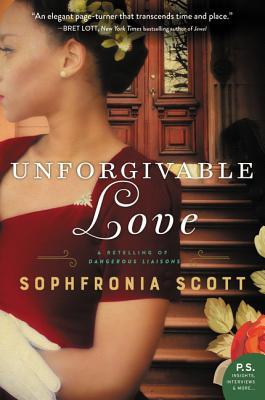 Unforgivable Love: A Retelling of Dangerous Liaisons - Scott, Sophfronia