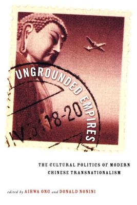Ungrounded Empires: The Cultural Politics of Modern Chinese Transnationalism - Ong, Aihwa (Editor), and Nonini, Donald M. (Editor)