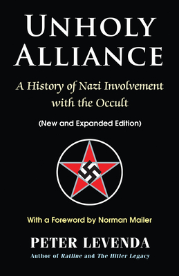 Unholy Alliance: A History of Nazi Involvement with the Occult - Levenda, Peter, and Mailer, Norman (Foreword by)