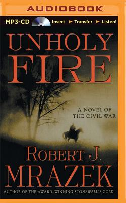 Unholy Fire - Mrazek, Robert, and Lawlor, Patrick Girard (Read by)