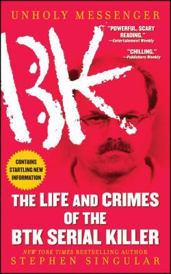 Unholy Messenger: The Life and Crimes of the Btk Serial Killer - Singular, Stephen