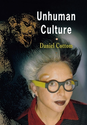 Unhuman Culture - Cottom, Daniel