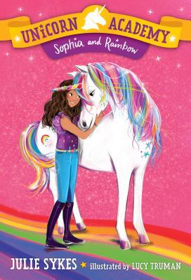 Unicorn Academy #1: Sophia and Rainbow - Sykes, Julie