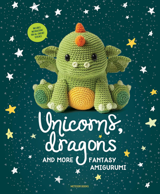 Unicorns, Dragons and More Fantasy Amigurumi: Bring 14 Magical Characters to Life! - Amigurumipatterns Net, and Vermeiren, Joke (Editor)