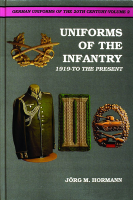 Uniforms of the Infantry: 1919-To the Present - Hormann, Jorg M