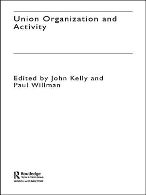 Union Organization and Activity - Kelly, John (Editor), and Willman, Paul (Editor)