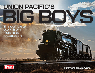 Union Pacific's Big Boys: The Complete Story from History to Restoration - Magazine, Trains (Compiled by), and Wrinn, Jim (Foreword by)
