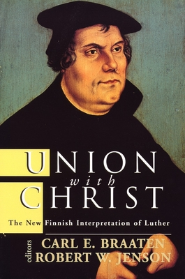 Union with Christ: The New Finnish Interpretation of Luther - Braaten, Carl E (Editor), and Jenson, Robert W (Editor)